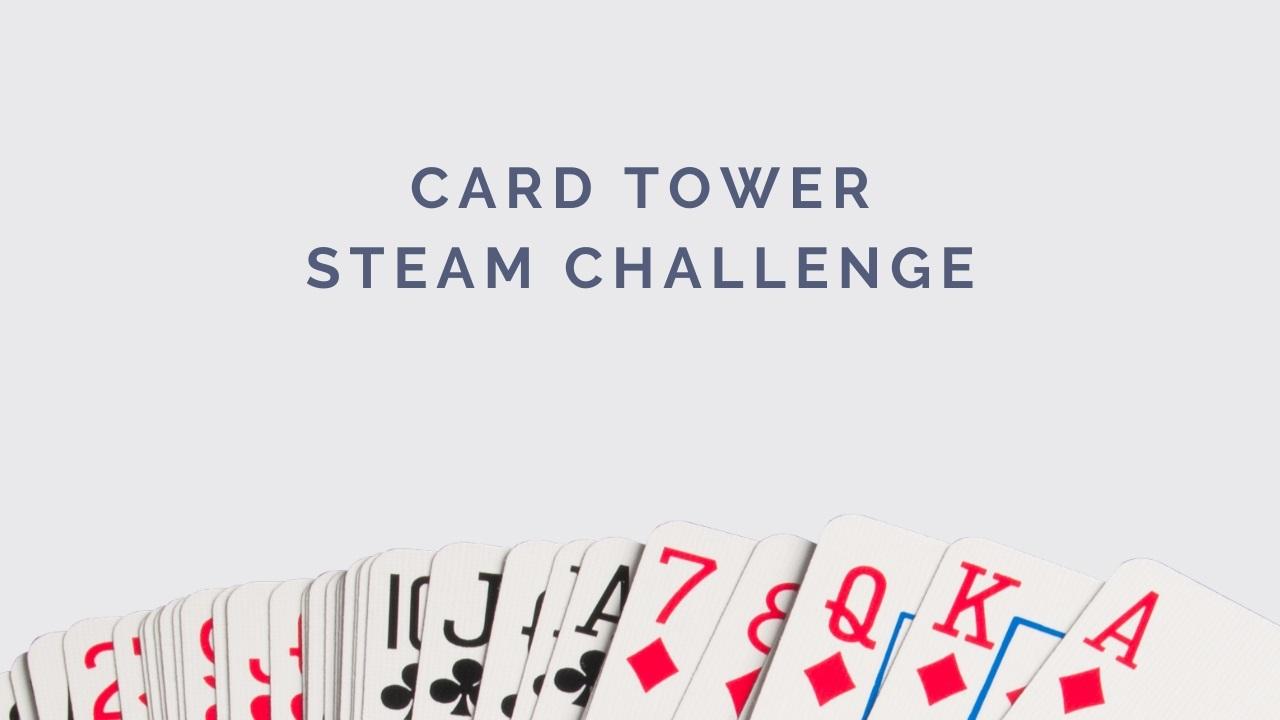 Card Tower STEAM Challenge