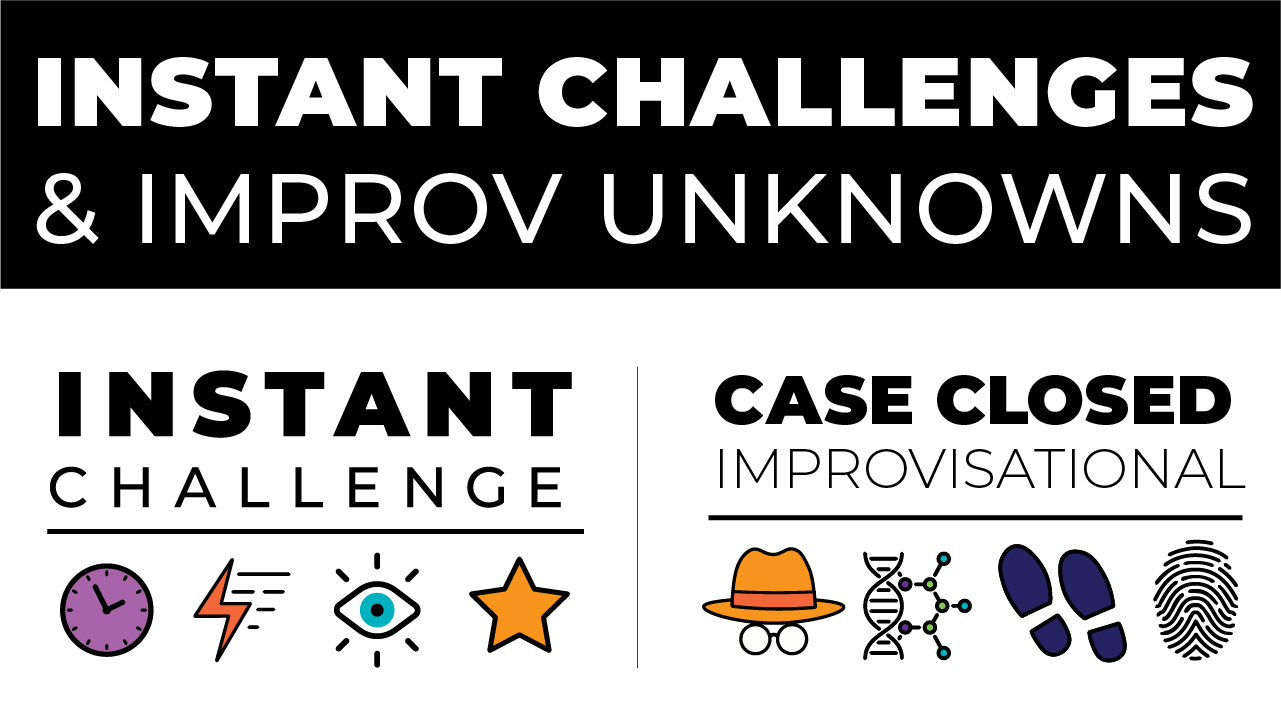 Important Info: Instant Challenge & Improv Unknowns