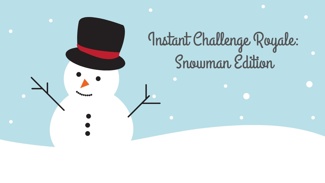 Instant Challenge Royale: Snowman Edition