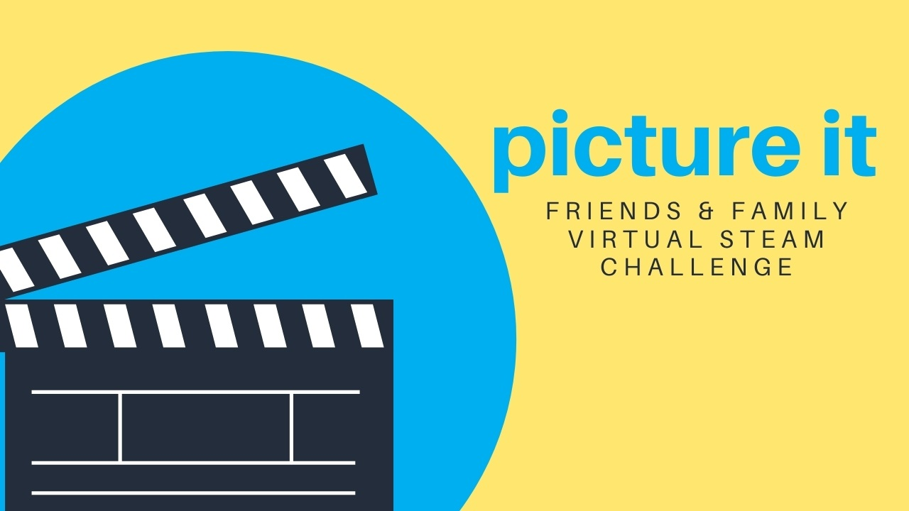 Friends & Family Virtual STEAM Challenge: Picture It