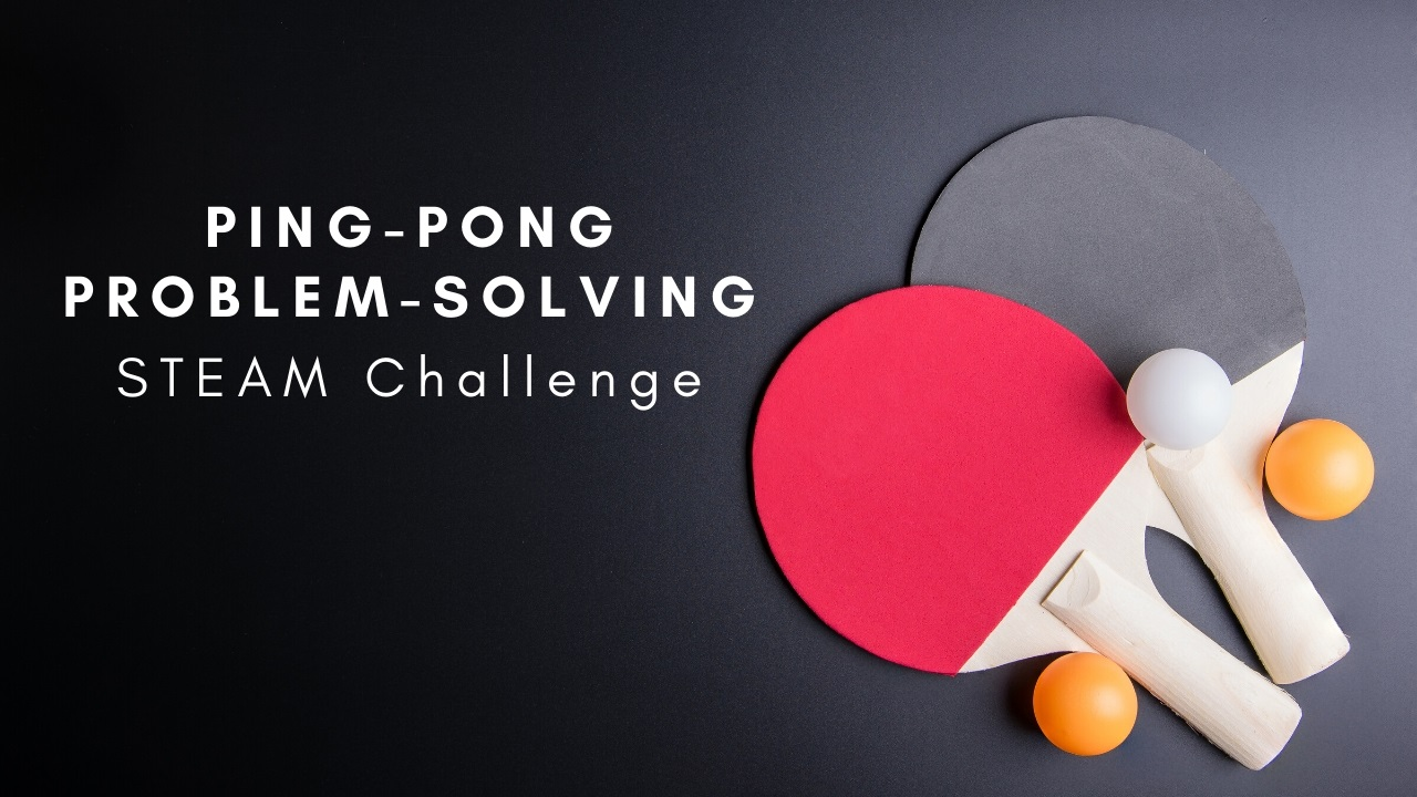Ping-Pong Problem-Solving STEAM Challenge