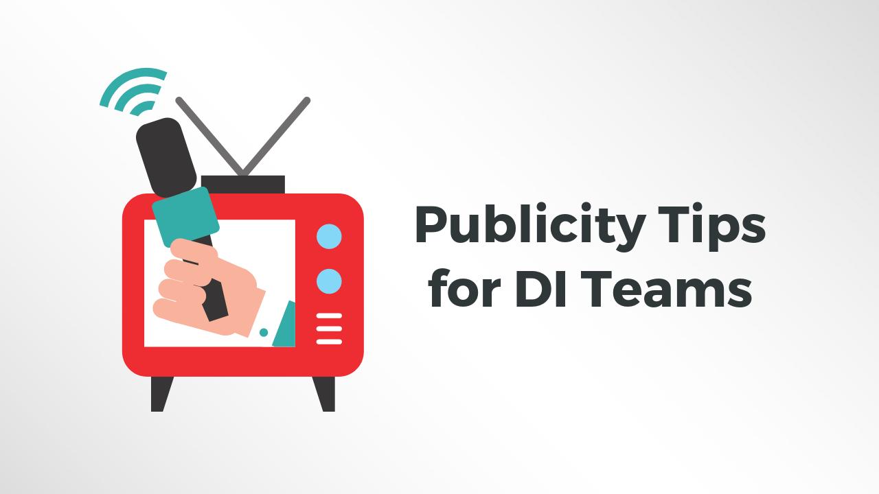 Publicity Tips for DI Teams