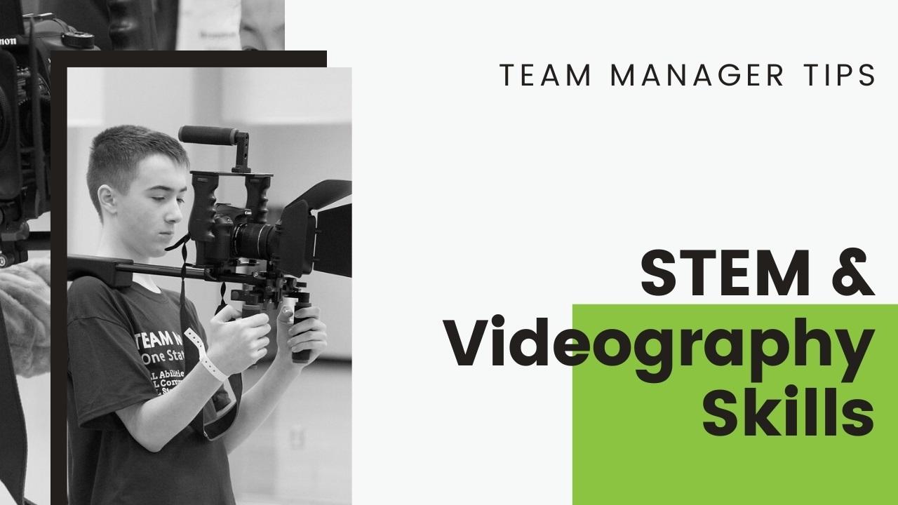 Team Manager Tips: STEM & Videography Skills