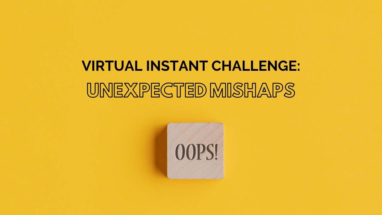 Virtual Instant Challenge: Unexpected Mishaps