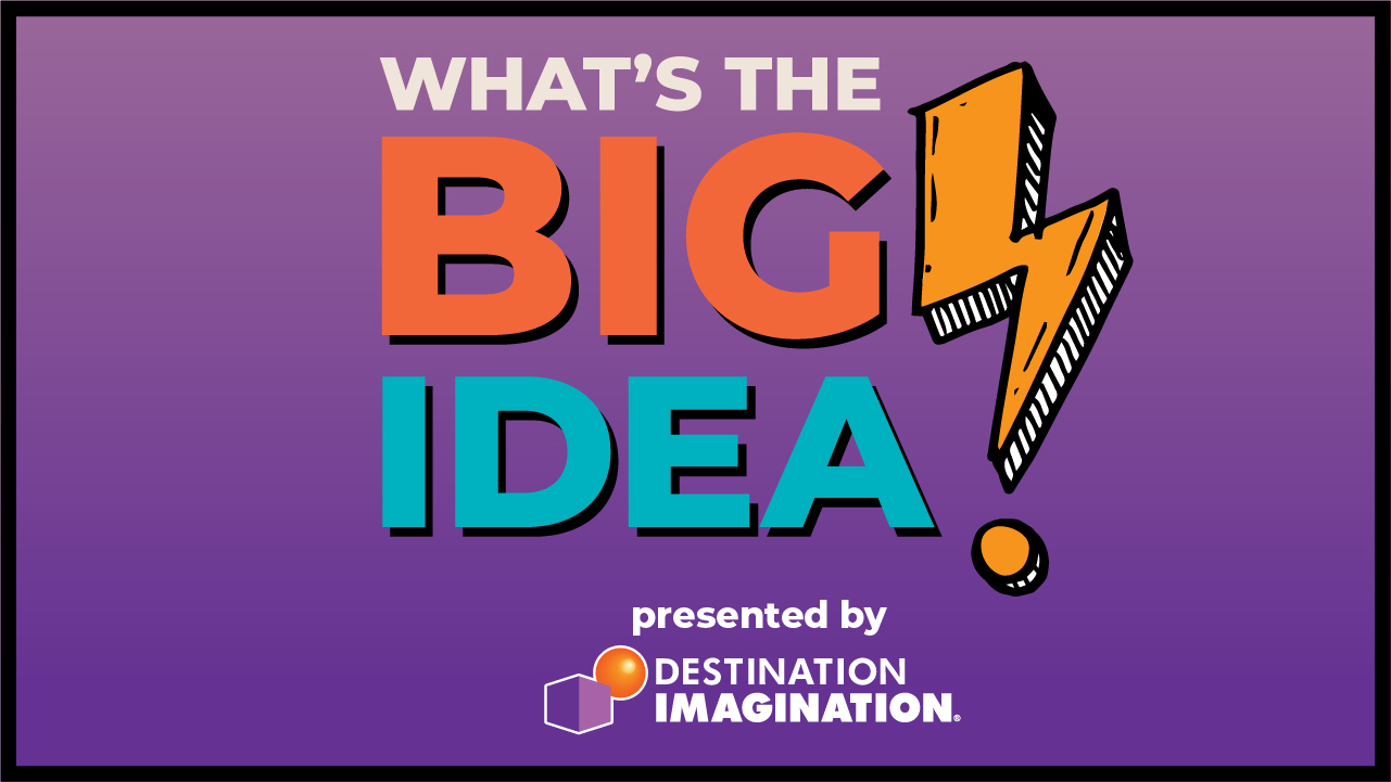 Introducing What's the Big Idea?: A New Podcast from Destination Imagination